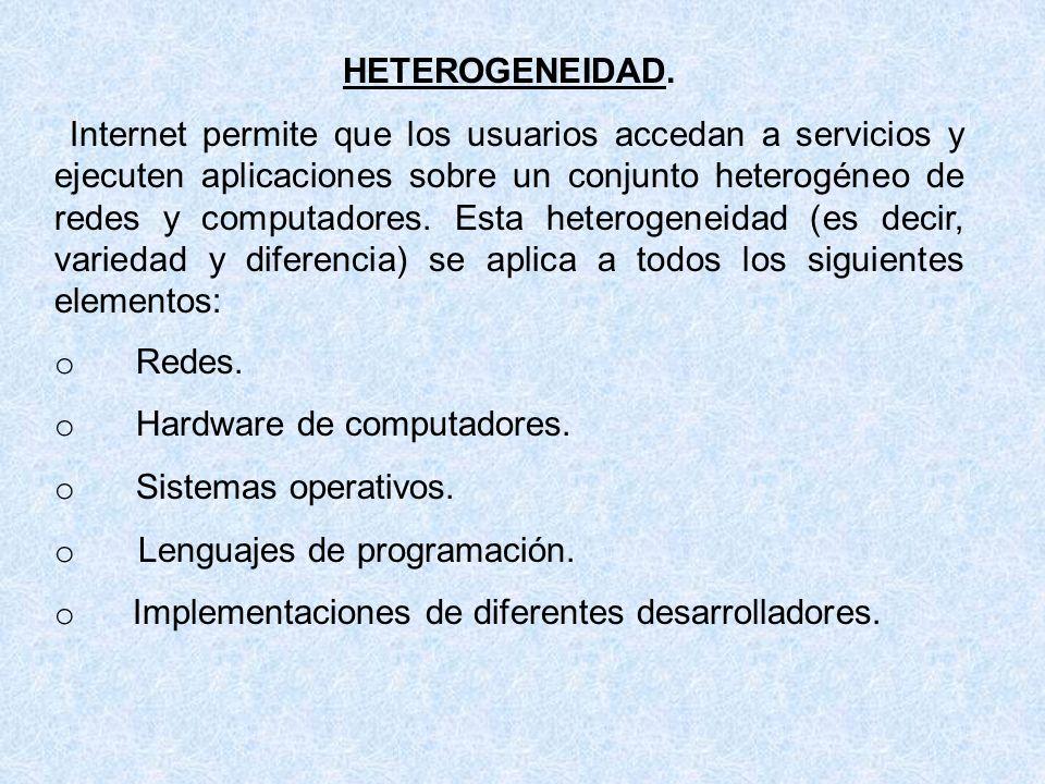 HETEROGENEIDAD. Internet permite que los usuarios accedan a servicios y ejecuten aplicaciones sobre un conjunto heterogéneo de redes y computadores. E
