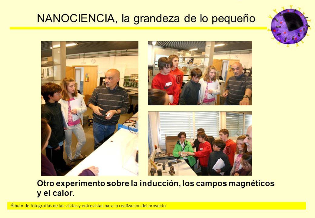 Álbum de fotografías de las visitas y entrevistas para la realización del proyecto NANOCIENCIA, la grandeza de lo pequeño Otro experimento sobre la inducción, los campos magnéticos y el calor.
