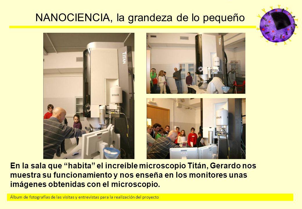 Álbum de fotografías de las visitas y entrevistas para la realización del proyecto NANOCIENCIA, la grandeza de lo pequeño En la sala que habita el increíble microscopio Titán, Gerardo nos muestra su funcionamiento y nos enseña en los monitores unas imágenes obtenidas con el microscopio.