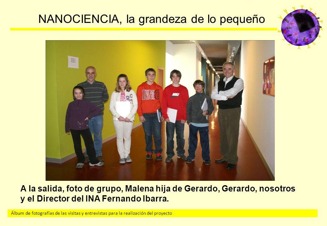 Álbum de fotografías de las visitas y entrevistas para la realización del proyecto NANOCIENCIA, la grandeza de lo pequeño A la salida, foto de grupo, Malena hija de Gerardo, Gerardo, nosotros y el Director del INA Fernando Ibarra.