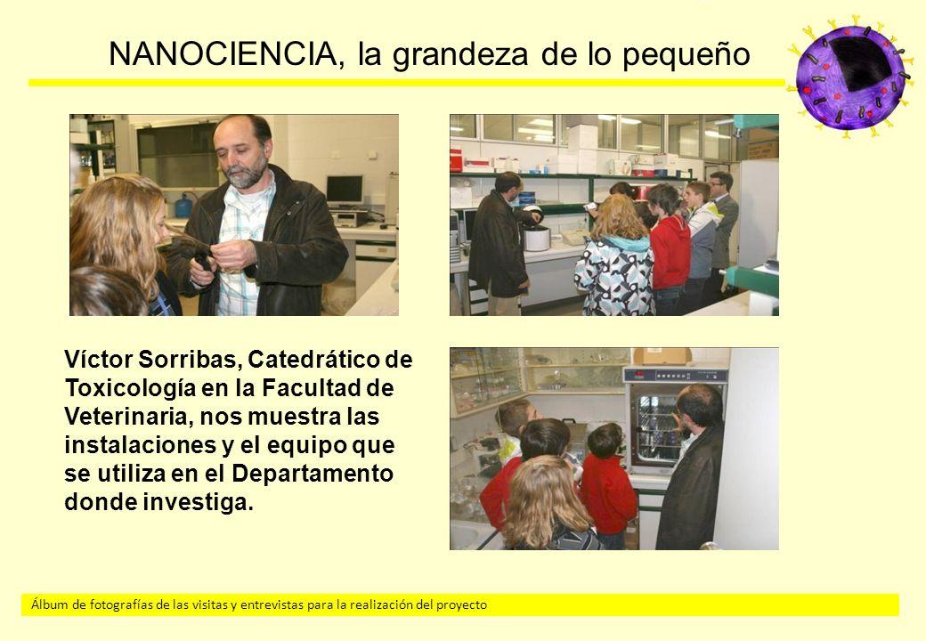 Álbum de fotografías de las visitas y entrevistas para la realización del proyecto NANOCIENCIA, la grandeza de lo pequeño Víctor Sorribas, Catedrático de Toxicología en la Facultad de Veterinaria, nos muestra las instalaciones y el equipo que se utiliza en el Departamento donde investiga.