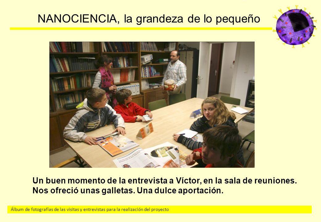Álbum de fotografías de las visitas y entrevistas para la realización del proyecto NANOCIENCIA, la grandeza de lo pequeño Un buen momento de la entrevista a Víctor, en la sala de reuniones.