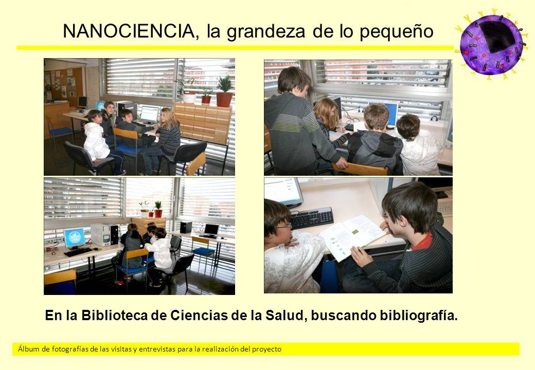 Álbum de fotografías de las visitas y entrevistas para la realización del proyecto NANOCIENCIA, la grandeza de lo pequeño En la Biblioteca de Ciencias de la Salud, buscando bibliografía.