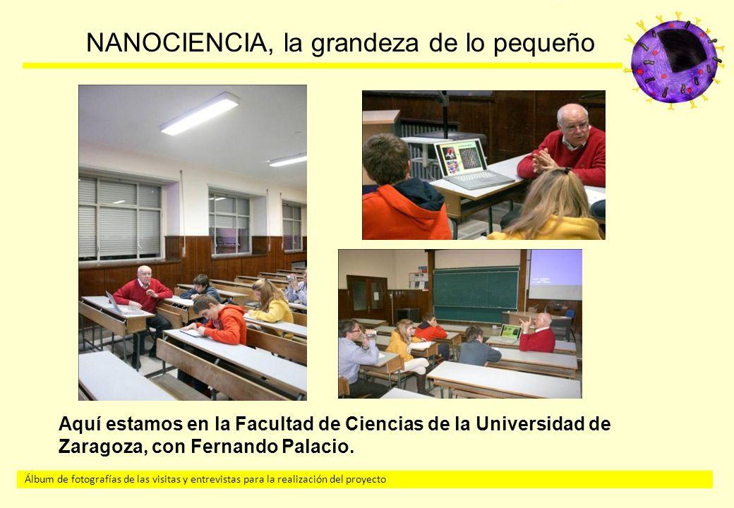 Álbum de fotografías de las visitas y entrevistas para la realización del proyecto NANOCIENCIA, la grandeza de lo pequeño Aquí estamos en la Facultad de Ciencias de la Universidad de Zaragoza, con Fernando Palacio.