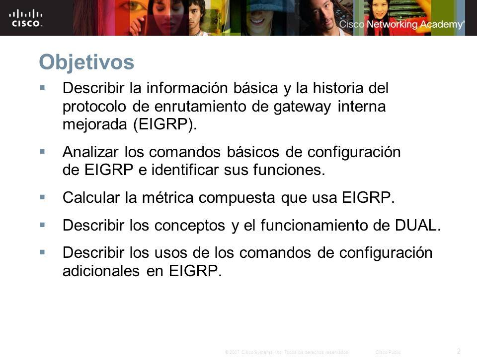 2 © 2007 Cisco Systems, Inc. Todos los derechos reservados.Cisco Public Objetivos Describir la información básica y la historia del protocolo de enrut
