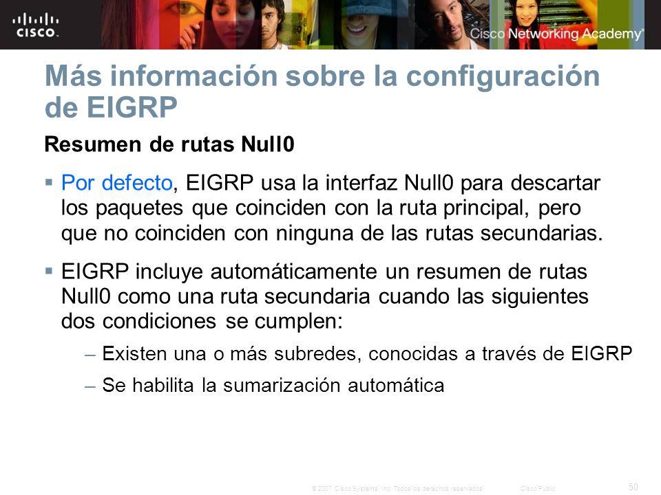 50 © 2007 Cisco Systems, Inc. Todos los derechos reservados.Cisco Public Más información sobre la configuración de EIGRP Resumen de rutas Null0 Por de