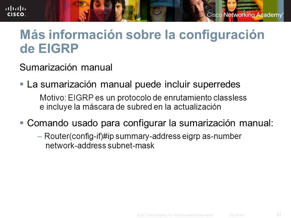 53 © 2007 Cisco Systems, Inc. Todos los derechos reservados.Cisco Public Más información sobre la configuración de EIGRP Sumarización manual La sumari