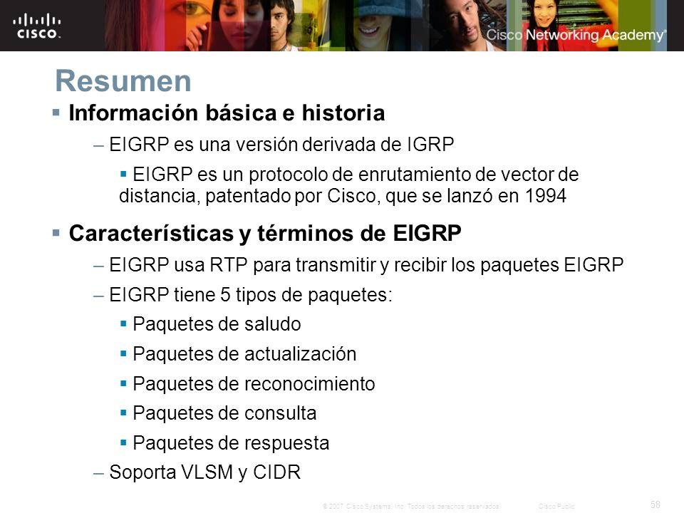 58 © 2007 Cisco Systems, Inc. Todos los derechos reservados.Cisco Public Resumen Información básica e historia – EIGRP es una versión derivada de IGRP