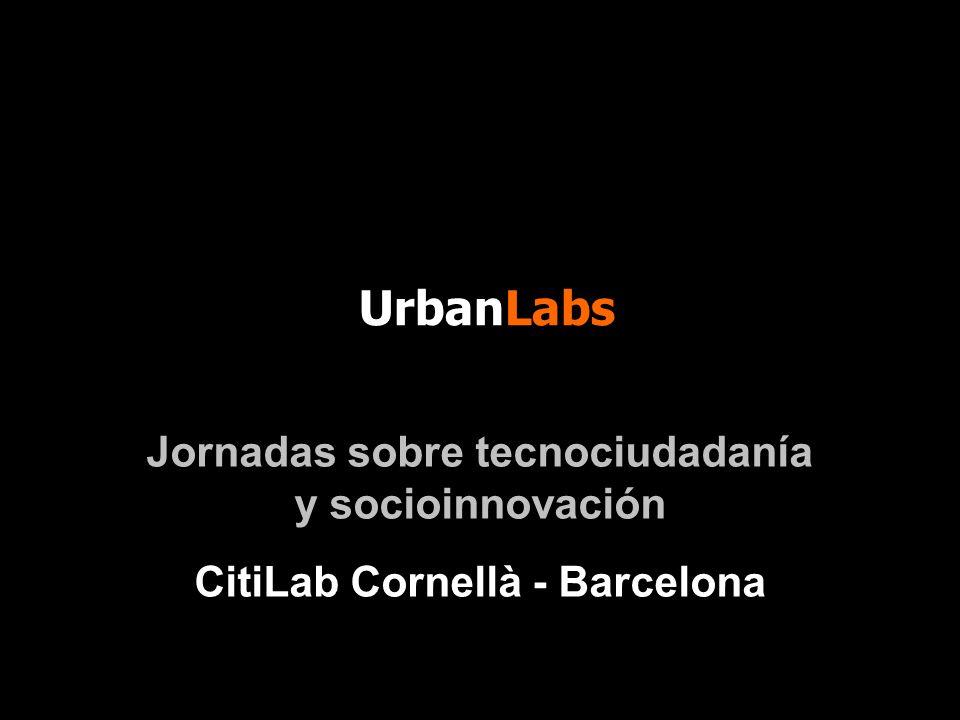 UrbanLabs Jornadas sobre tecnociudadanía y socioinnovación CitiLab Cornellà - Barcelona