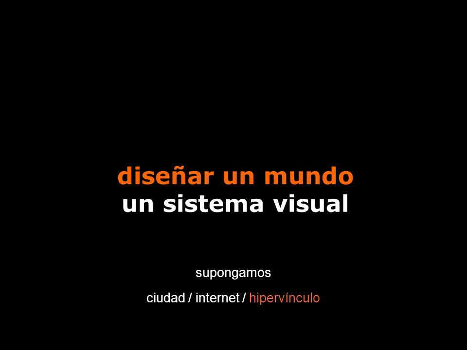diseñar un mundo un sistema visual supongamos ciudad / internet / hipervínculo