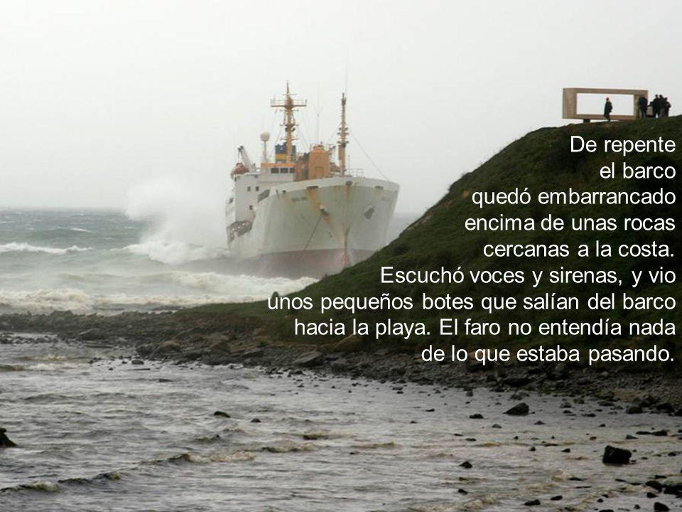 De repente el barco quedó embarrancado encima de unas rocas cercanas a la costa.
