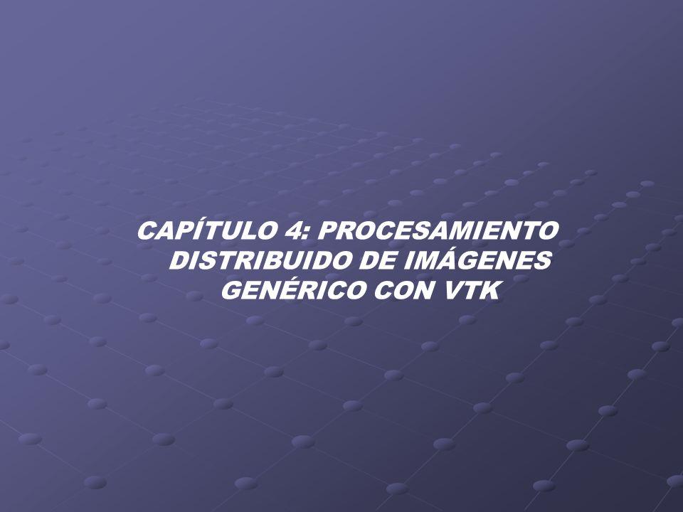 CAPÍTULO 4: PROCESAMIENTO DISTRIBUIDO DE IMÁGENES GENÉRICO CON VTK
