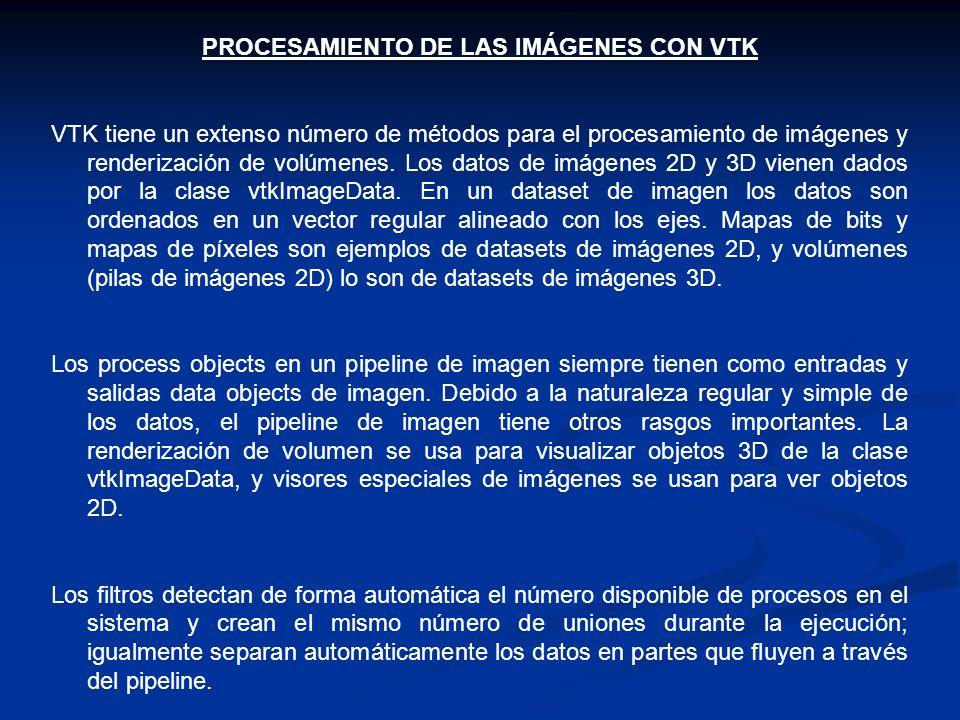 PROCESAMIENTO DE LAS IMÁGENES CON VTK VTK tiene un extenso número de métodos para el procesamiento de imágenes y renderización de volúmenes. Los datos