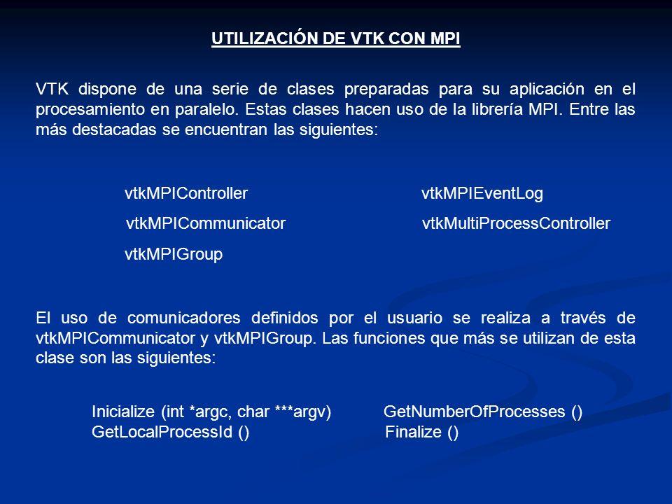 UTILIZACIÓN DE VTK CON MPI VTK dispone de una serie de clases preparadas para su aplicación en el procesamiento en paralelo. Estas clases hacen uso de