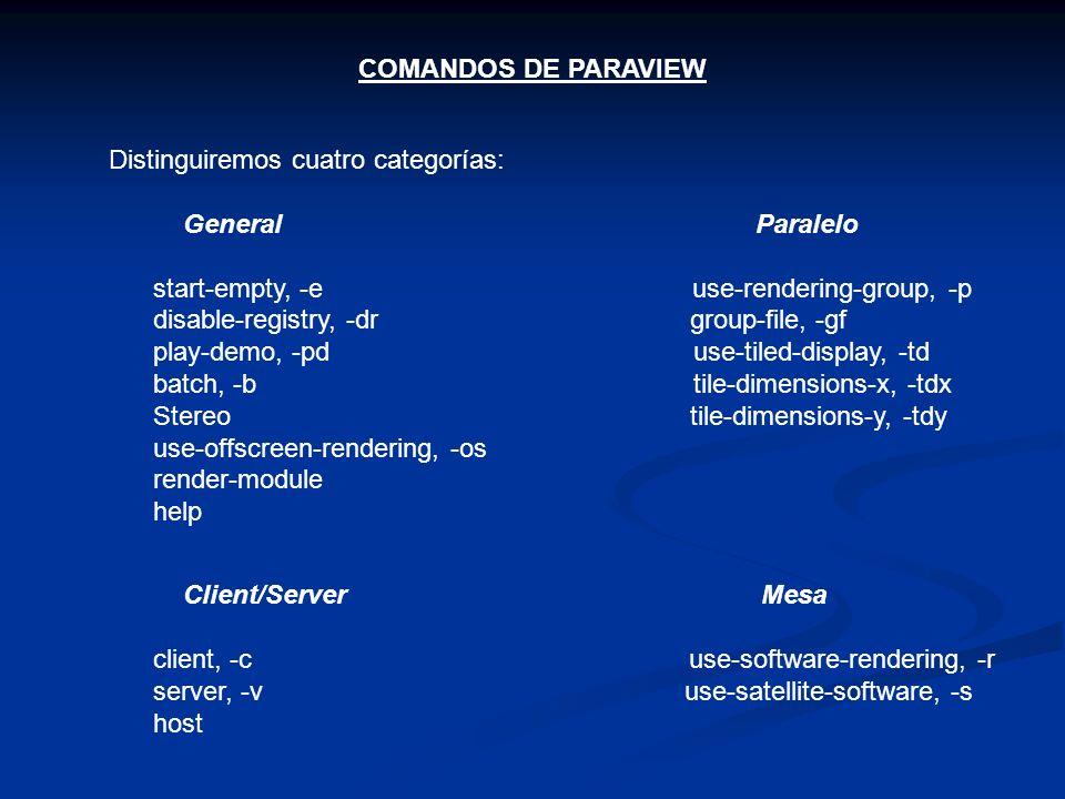 COMANDOS DE PARAVIEW Distinguiremos cuatro categorías: General Paralelo start-empty, -e use-rendering-group, -p disable-registry, -dr group-file, -gf