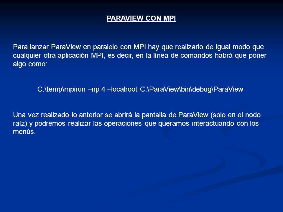 PARAVIEW CON MPI Para lanzar ParaView en paralelo con MPI hay que realizarlo de igual modo que cualquier otra aplicación MPI, es decir, en la línea de