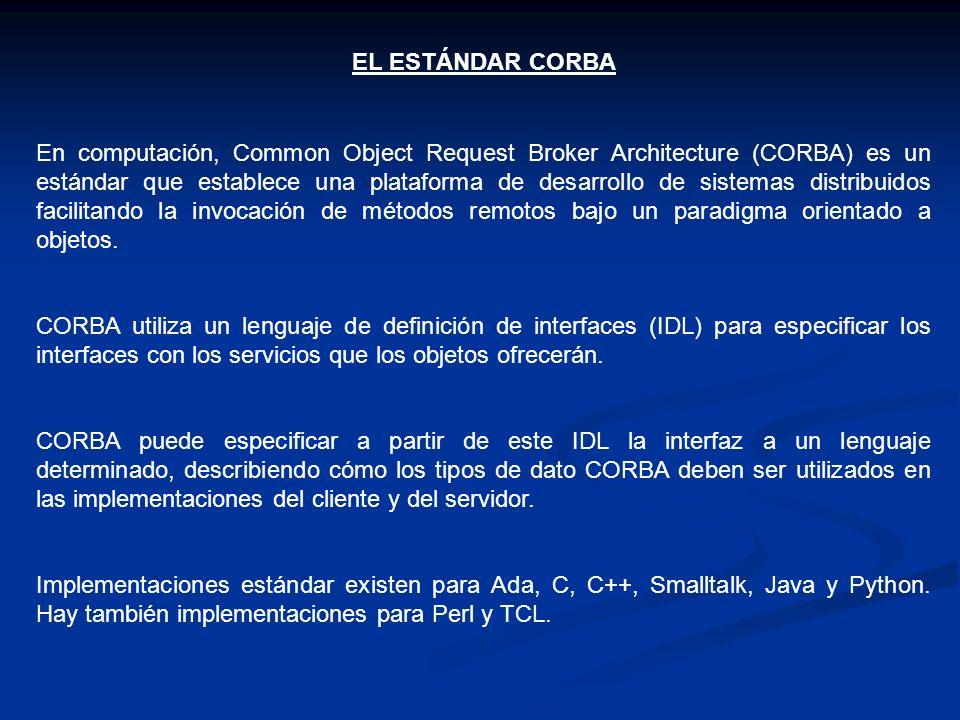 EL ESTÁNDAR CORBA En computación, Common Object Request Broker Architecture (CORBA) es un estándar que establece una plataforma de desarrollo de siste