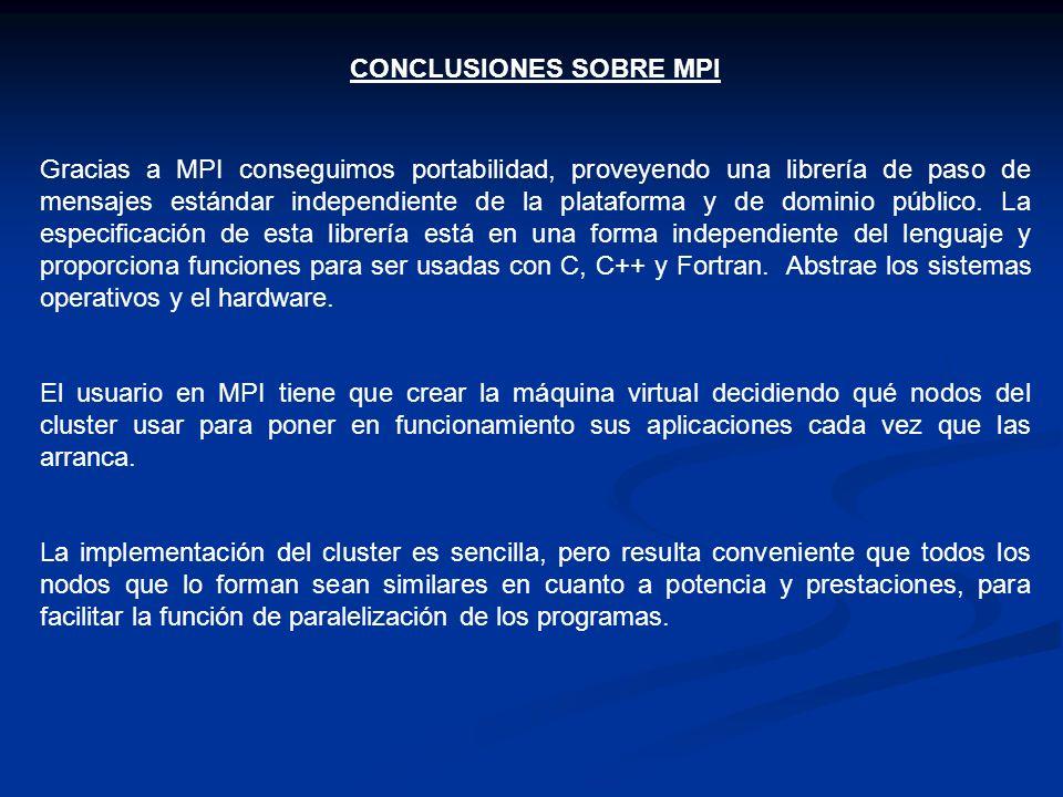 CONCLUSIONES SOBRE MPI Gracias a MPI conseguimos portabilidad, proveyendo una librería de paso de mensajes estándar independiente de la plataforma y d