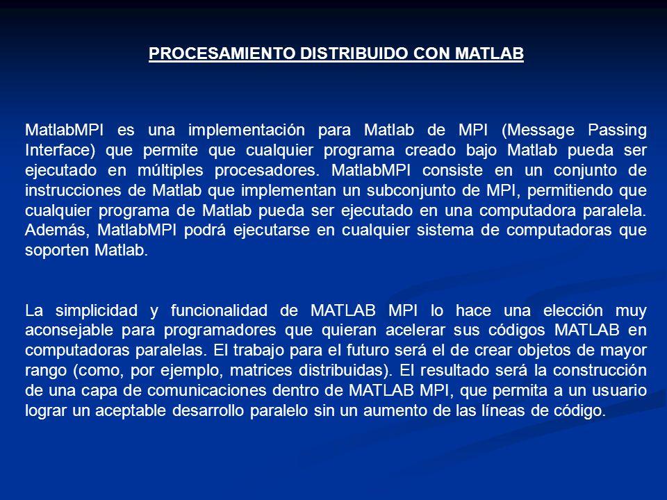 PROCESAMIENTO DISTRIBUIDO CON MATLAB MatlabMPI es una implementación para Matlab de MPI (Message Passing Interface) que permite que cualquier programa