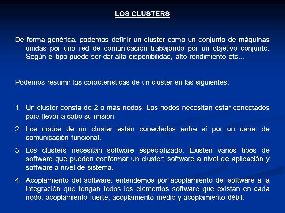 Podemos catalogar los clusters según una serie de consideraciones: 1.Acoplamiento: fuerte, medio, débil 2.Control: centralizado o descentralizado 3.Homogeneidad: homogéneos o heterogéneos 4.Seguridad Cluster a nivel de sistema y a nivel de aplicación