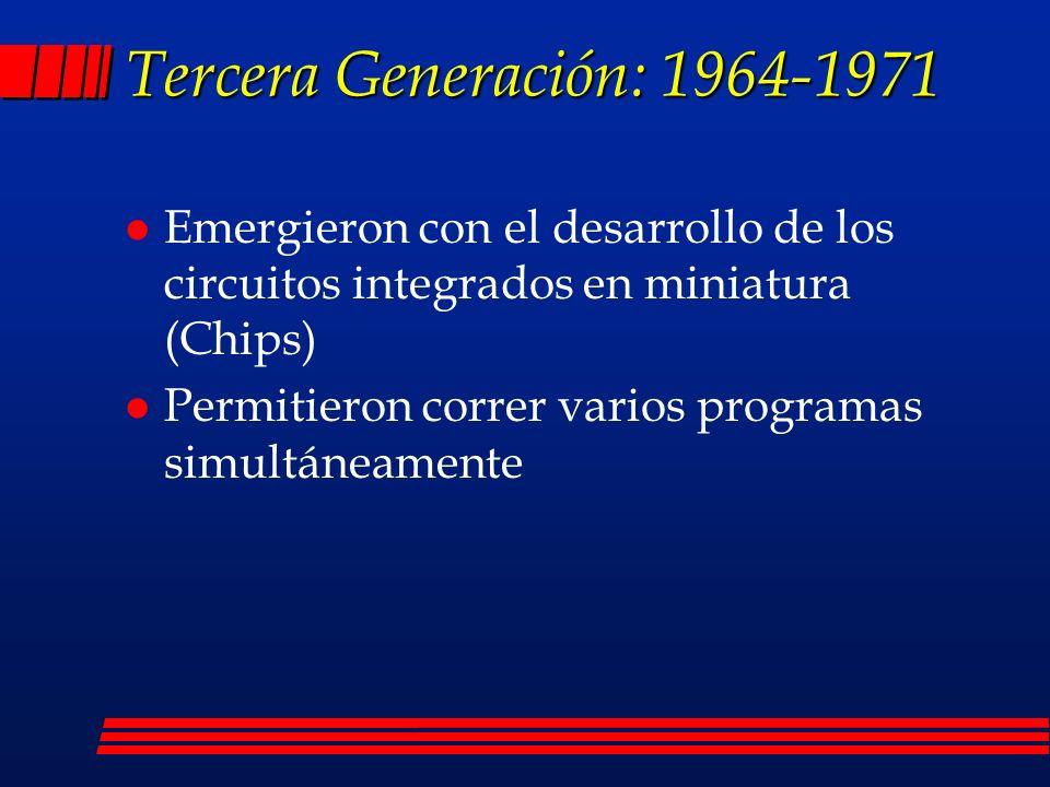 Tercera Generación: 1964-1971 l Emergieron con el desarrollo de los circuitos integrados en miniatura (Chips) l Permitieron correr varios programas simultáneamente