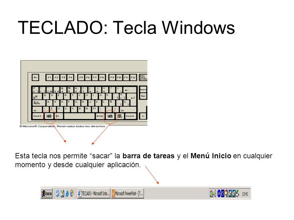 TECLADO: Tecla Windows Esta tecla nos permite sacar la barra de tareas y el Menú Inicio en cualquier momento y desde cualquier aplicación.