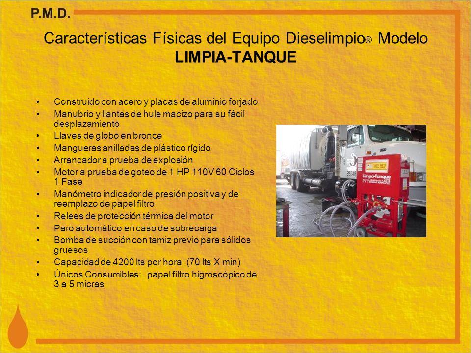 Características Físicas del Equipo Dieselimpio ® Modelo LIMPIA-TANQUE Construido con acero y placas de aluminio forjado Manubrio y llantas de hule mac