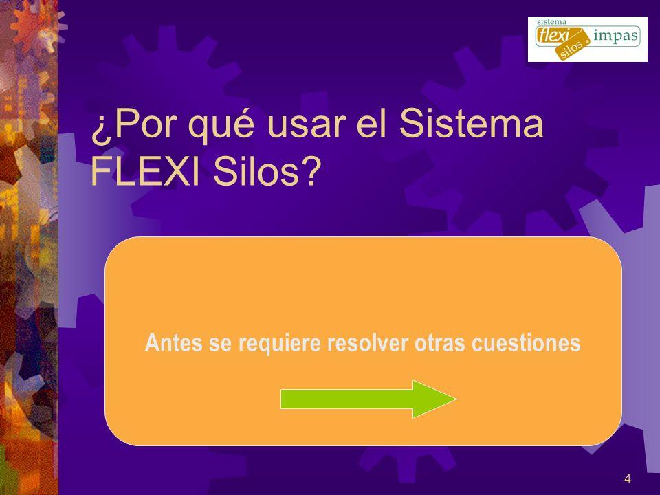 4 ¿Por qué usar el Sistema FLEXI Silos? Antes se requiere resolver otras cuestiones
