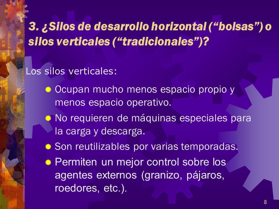 8 3. ¿Silos de desarrollo horizontal (bolsas) o silos verticales (tradicionales)? Ocupan mucho menos espacio propio y menos espacio operativo. No requ
