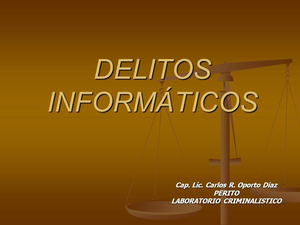 DELITOS INFORMÁTICOS Cap. Lic. Carlos R. Oporto Díaz PERITO LABORATORIO CRIMINALISTICO