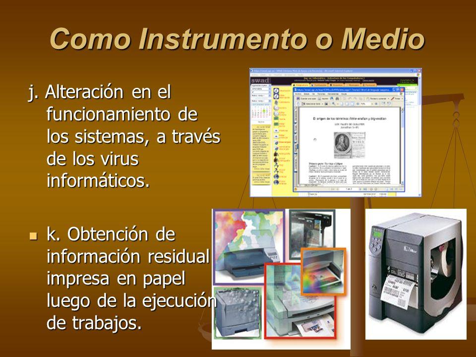 Como Instrumento o Medio j. Alteración en el funcionamiento de los sistemas, a través de los virus informáticos. k. Obtención de información residual