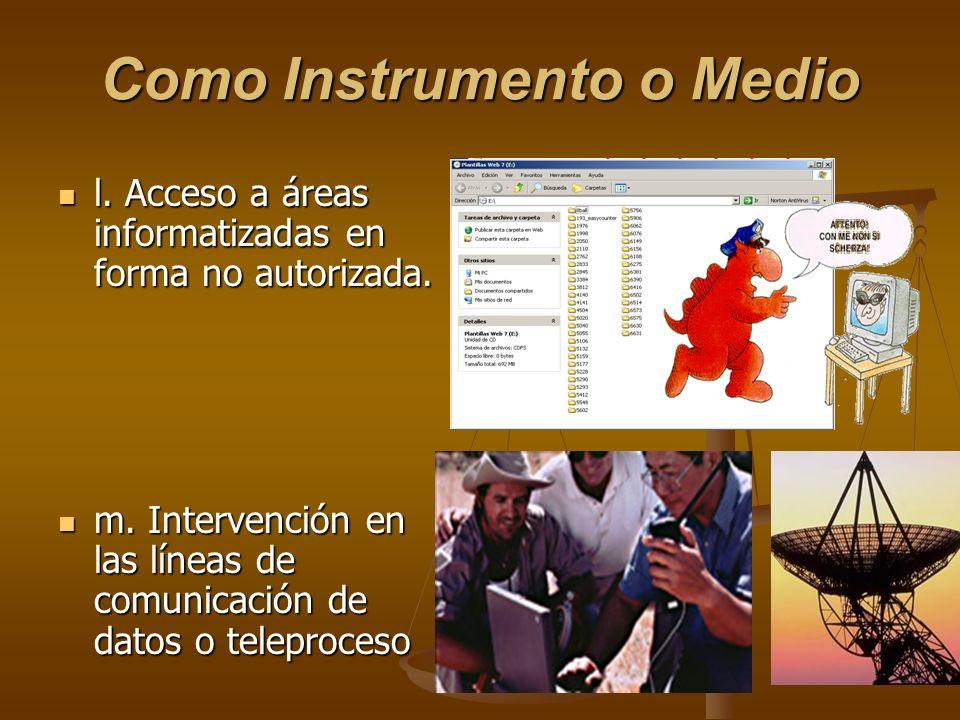 Como Instrumento o Medio l. Acceso a áreas informatizadas en forma no autorizada. l. Acceso a áreas informatizadas en forma no autorizada. m. Interven