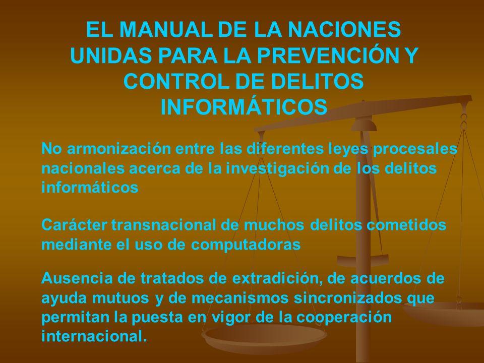 EL MANUAL DE LA NACIONES UNIDAS PARA LA PREVENCIÓN Y CONTROL DE DELITOS INFORMÁTICOS No armonización entre las diferentes leyes procesales nacionales
