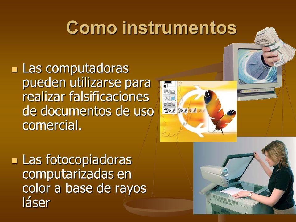 Como instrumentos Las computadoras pueden utilizarse para realizar falsificaciones de documentos de uso comercial. Las computadoras pueden utilizarse