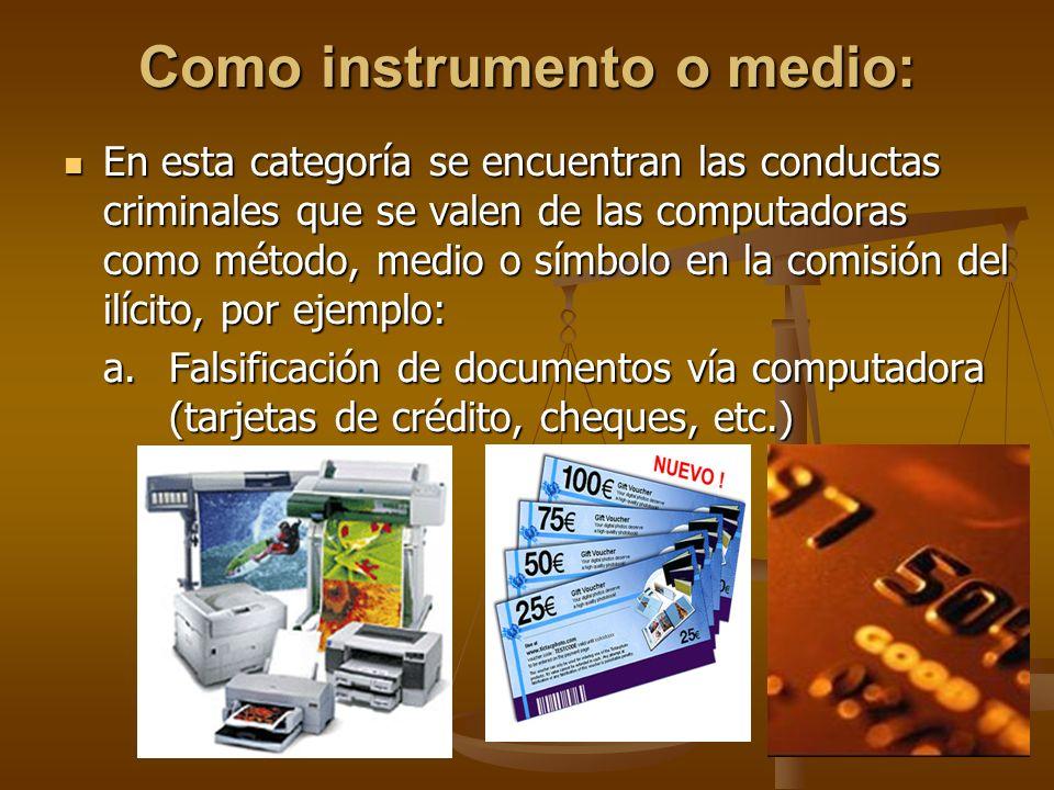 Como instrumento o medio: En esta categoría se encuentran las conductas criminales que se valen de las computadoras como método, medio o símbolo en la