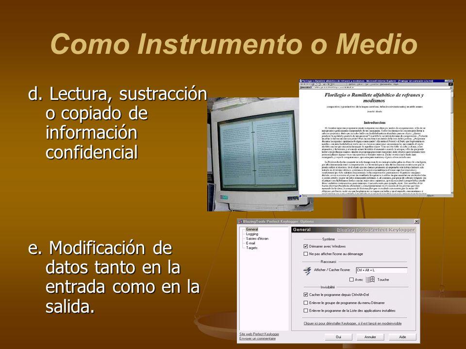 d. Lectura, sustracción o copiado de información confidencial e. Modificación de datos tanto en la entrada como en la salida.