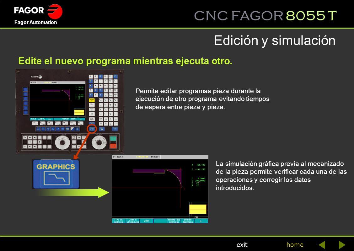 CNC FAGOR 8055 T home Fagor Automation exit Permite editar programas pieza durante la ejecución de otro programa evitando tiempos de espera entre piez