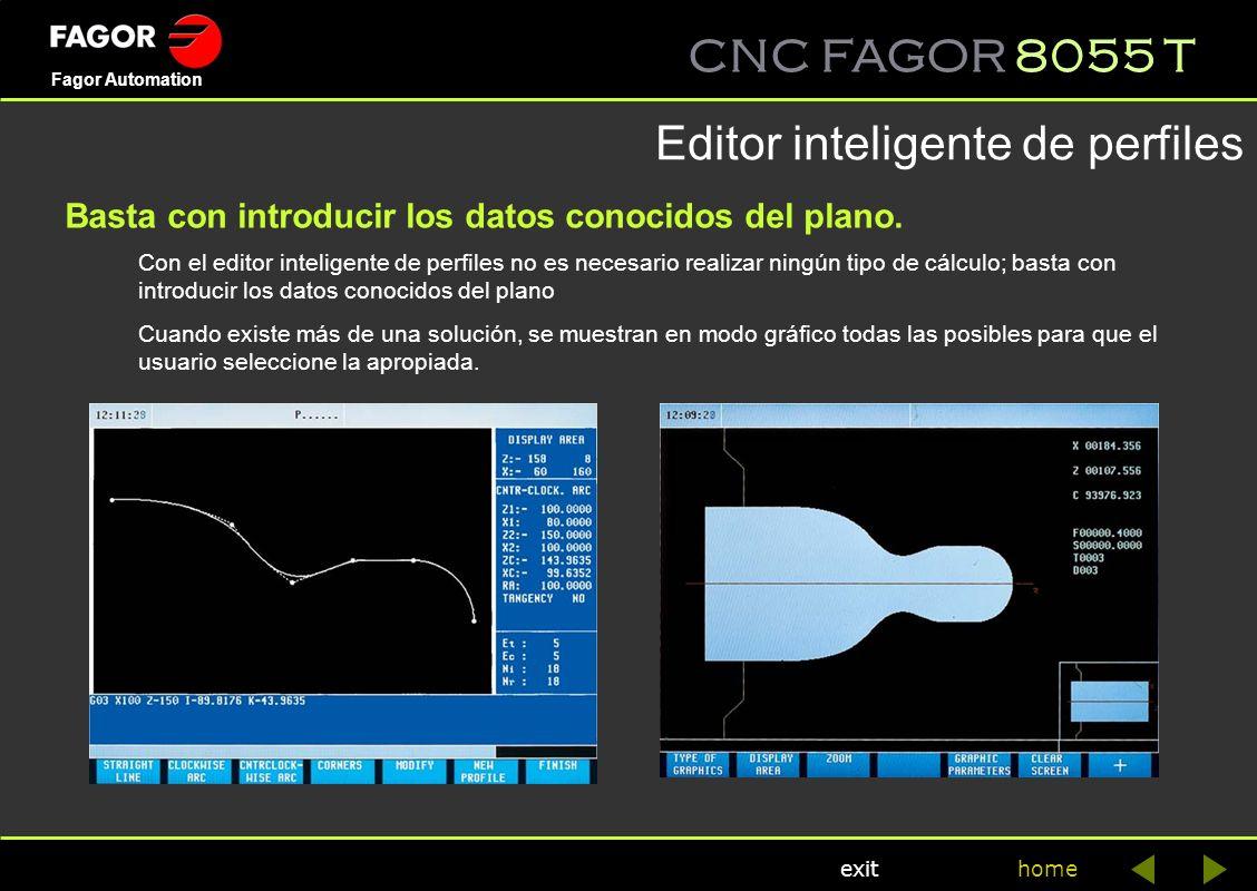 CNC FAGOR 8055 T home Fagor Automation exit Editor inteligente de perfiles Basta con introducir los datos conocidos del plano. Con el editor inteligen