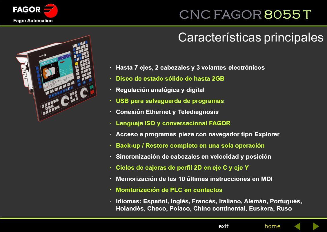 CNC FAGOR 8055 T home Fagor Automation exit Características principales ·Hasta 7 ejes, 2 cabezales y 3 volantes electrónicos ·Disco de estado sólido d