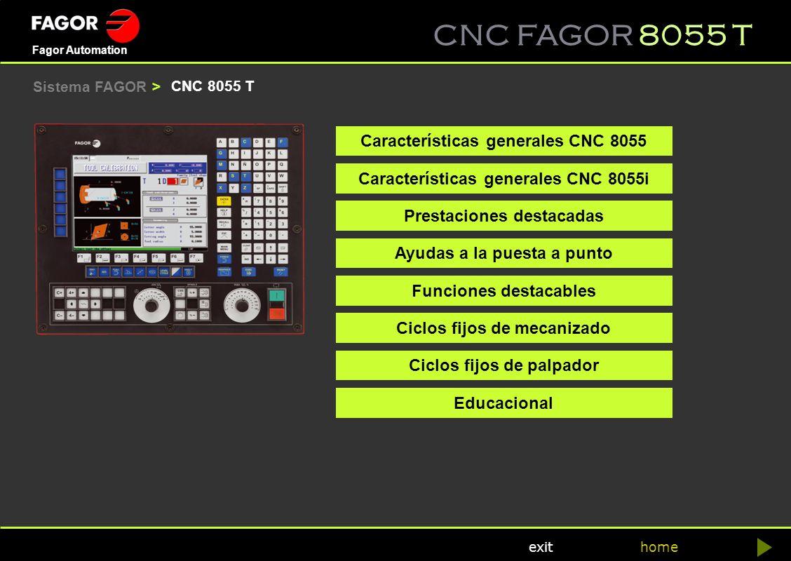 CNC FAGOR 8055 T home Fagor Automation exit Sistema FAGOR > CNC 8055 T Características generales CNC 8055 Ayudas a la puesta a punto Funciones destaca