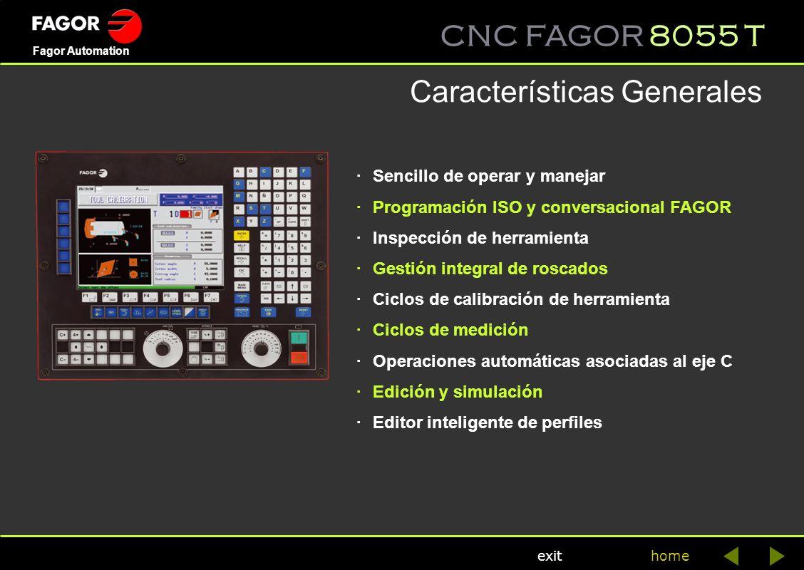 CNC FAGOR 8055 T home Fagor Automation exit Características Generales ·Sencillo de operar y manejar ·Programación ISO y conversacional FAGOR ·Inspecci