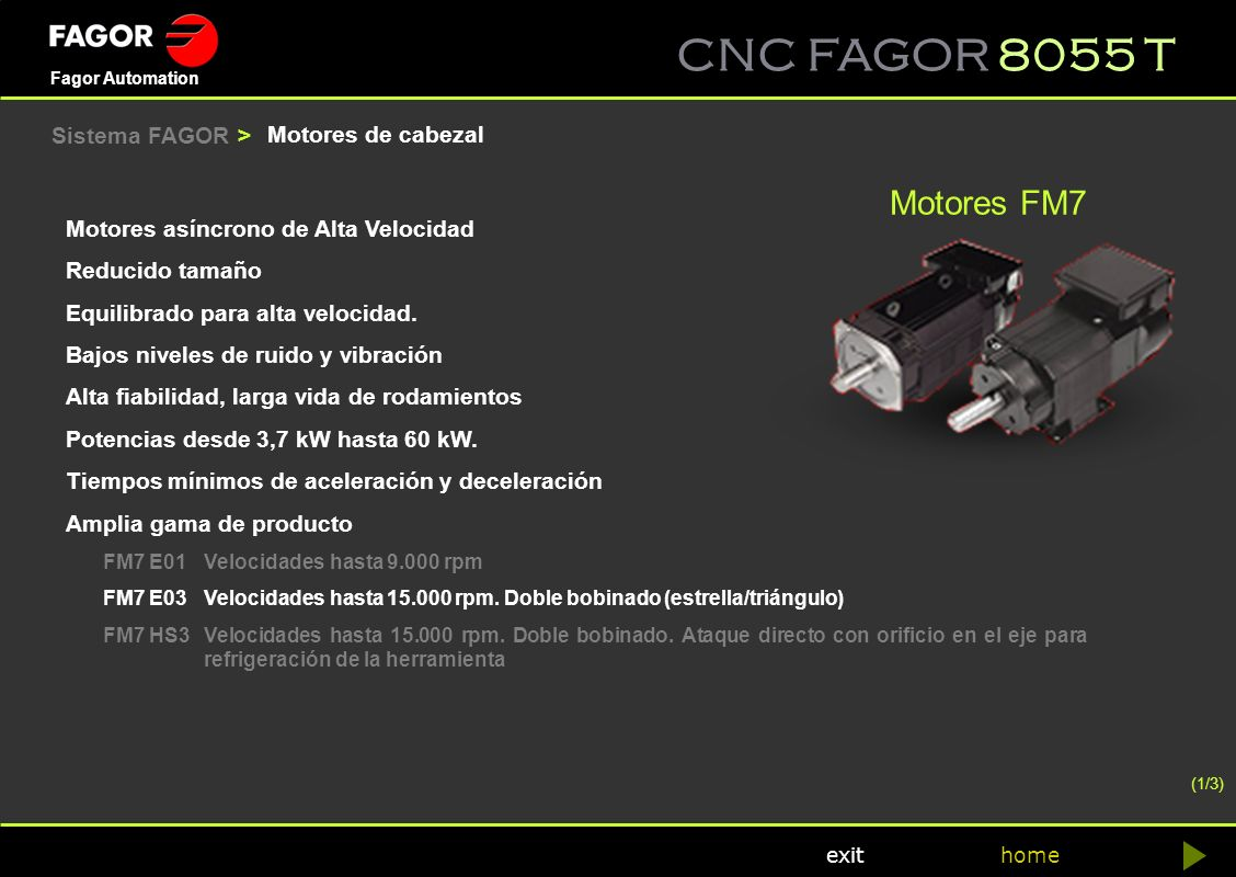 CNC FAGOR 8055 T home Fagor Automation exit Motores asíncrono de Alta Velocidad Reducido tamaño Equilibrado para alta velocidad. Bajos niveles de ruid