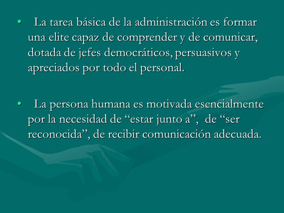 La tarea básica de la administración es formar una elite capaz de comprender y de comunicar, dotada de jefes democráticos, persuasivos y apreciados po