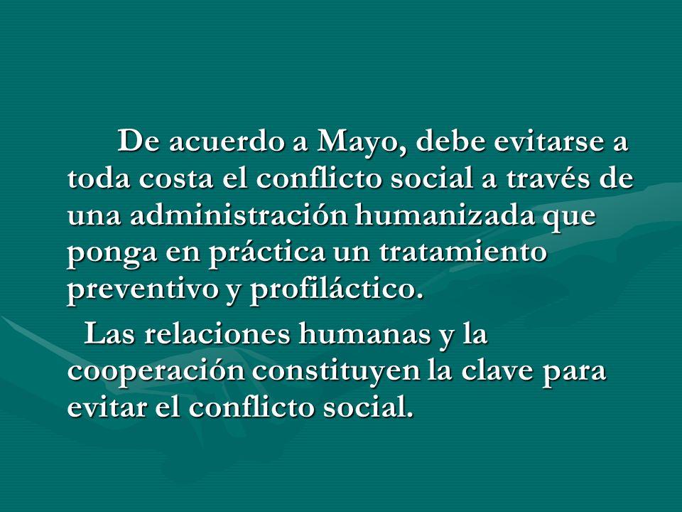 De acuerdo a Mayo, debe evitarse a toda costa el conflicto social a través de una administración humanizada que ponga en práctica un tratamiento preve
