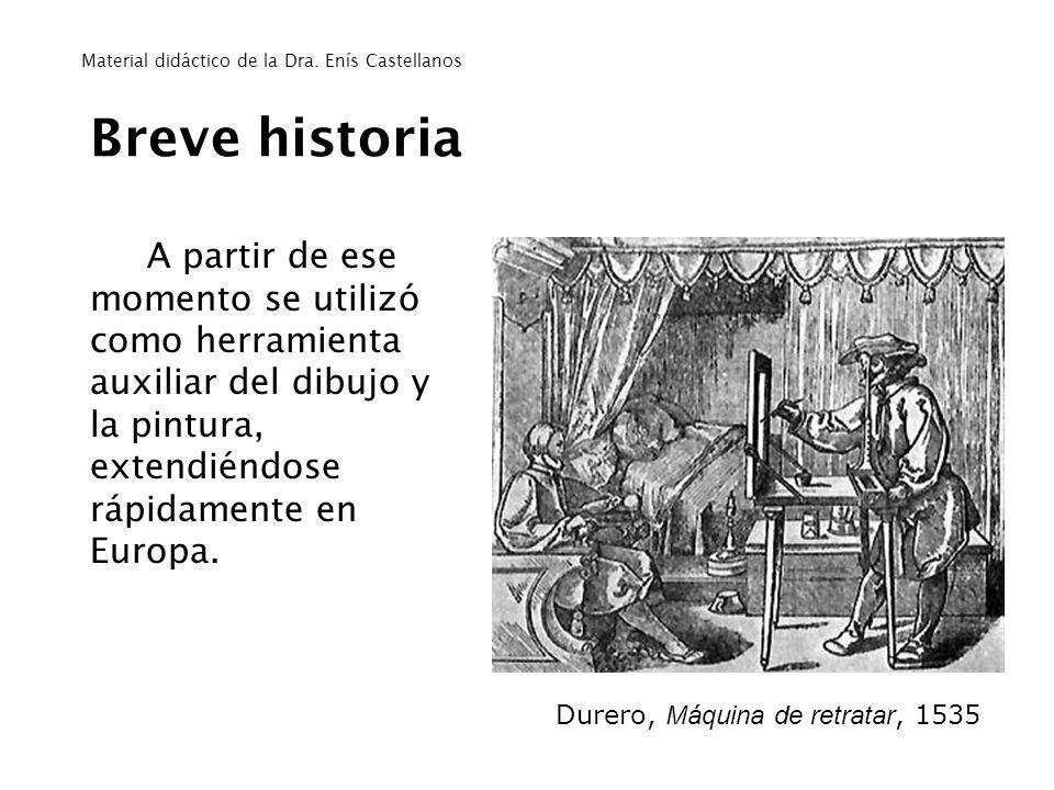 Breve historia A partir de ese momento se utilizó como herramienta auxiliar del dibujo y la pintura, extendiéndose rápidamente en Europa. Durero, Máqu