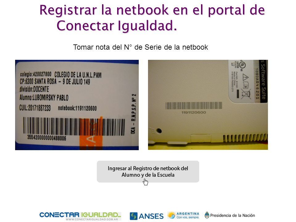 Tomar nota del N° de Serie de la netbook Registrar la netbook en el portal de Conectar Igualdad.