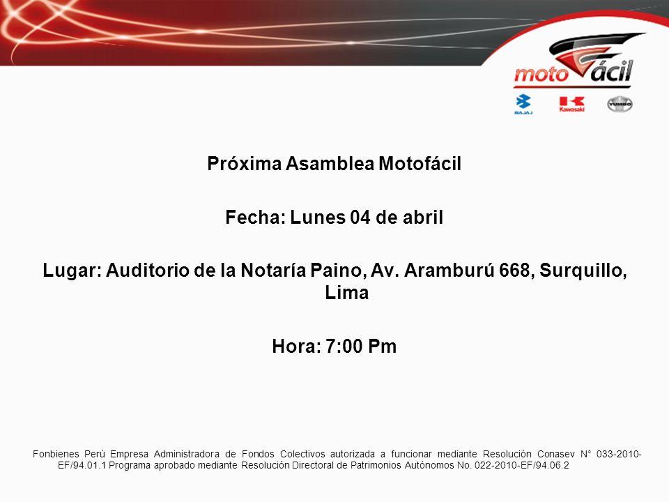 Próxima Asamblea Motofácil Fecha: Lunes 04 de abril Lugar: Auditorio de la Notaría Paino, Av. Aramburú 668, Surquillo, Lima Hora: 7:00 Pm Fonbienes Pe