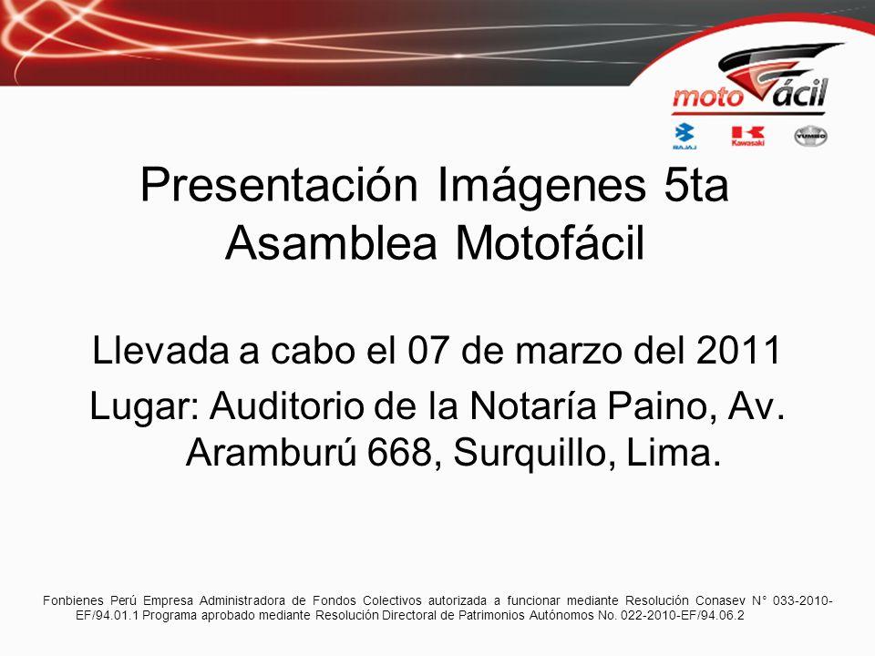Presentación Imágenes 5ta Asamblea Motofácil Llevada a cabo el 07 de marzo del 2011 Lugar: Auditorio de la Notaría Paino, Av. Aramburú 668, Surquillo,