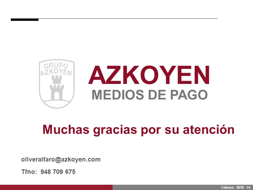 Febrero 2010 14 AZKOYEN MEDIOS DE PAGO Muchas gracias por su atención oliveralfaro@azkoyen.com Tfno: 948 709 675