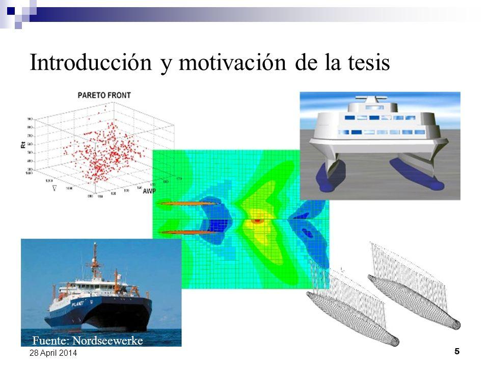 5 28 April 2014 Introducción y motivación de la tesis Optimización para el diseño Diseño asistido por computadora Buena relación con el equipo de ingenieros Fuente: Nordseewerke